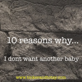10 reasons why … I don't want another baby